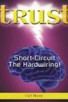 Trust: Short-Circuit the Hardwiring